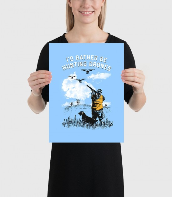 I'd Rather Be Hunting Drones Poster