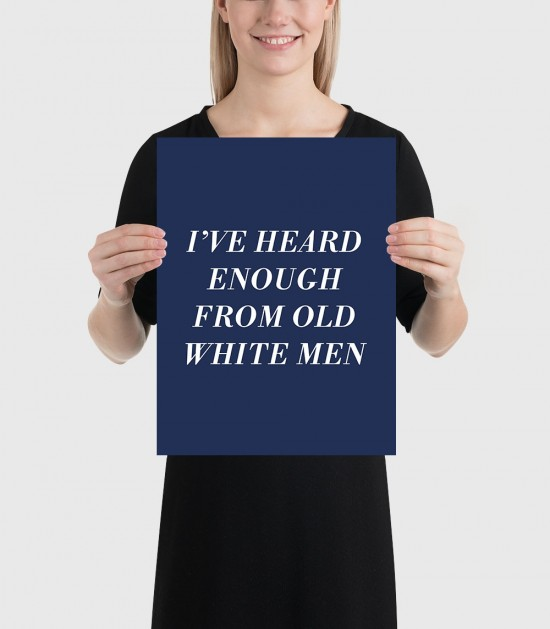 Heard Enough From Old White Men Poster