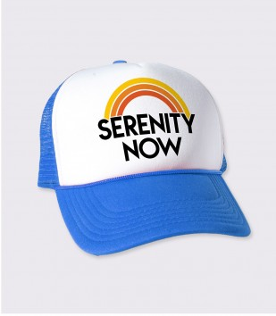 Serenity Now Trucker Cap