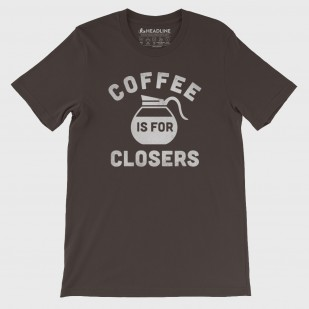 Coffee is for Closers (Special Order)