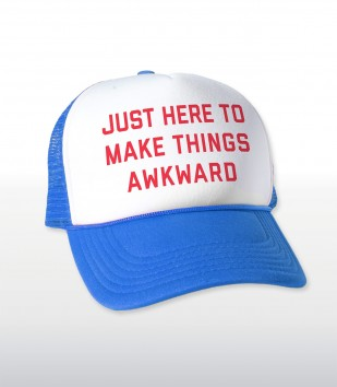 Just Here to Make Things Awkward Trucker Cap