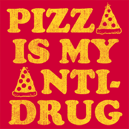 Pizza Is My Anti-Drug