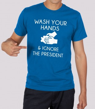 Wash Your Hands & Ignore the President