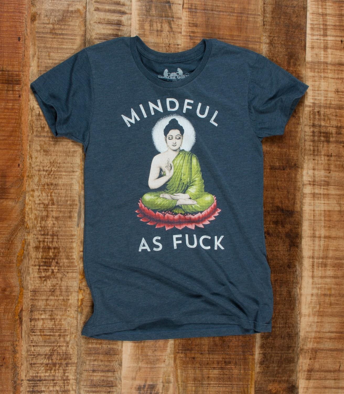 756fabcd5c Mindful as F--k Women's Funny Meditation T-Shirt | Headline Shirts
