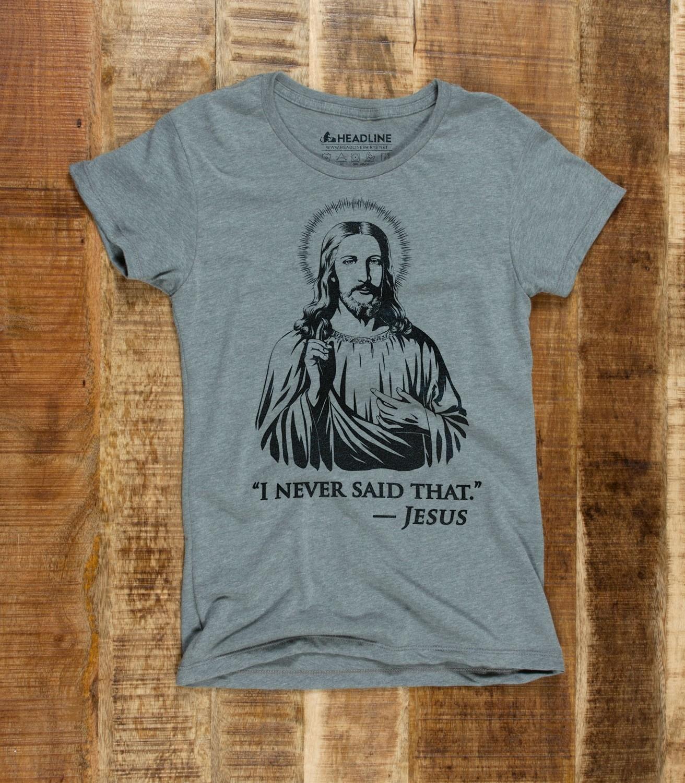 f4472c6324 I Never Said That Men's Funny Jesus Quote T-Shirt | Headline Shirts